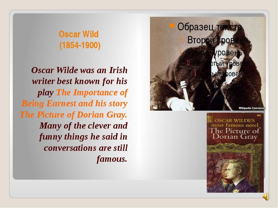 Oscar Wild (1854-1900) Oscar Wilde was an Irish writer best known for his pla...