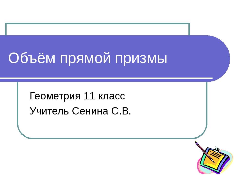 Объём прямой призмы Геометрия 11 класс Учитель Сенина С.В.