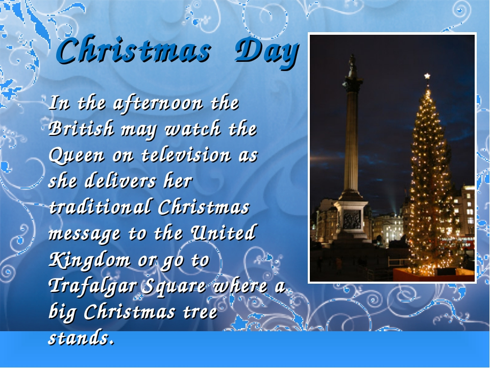 Christmas Day In the afternoon the British may watch the Queen on television...