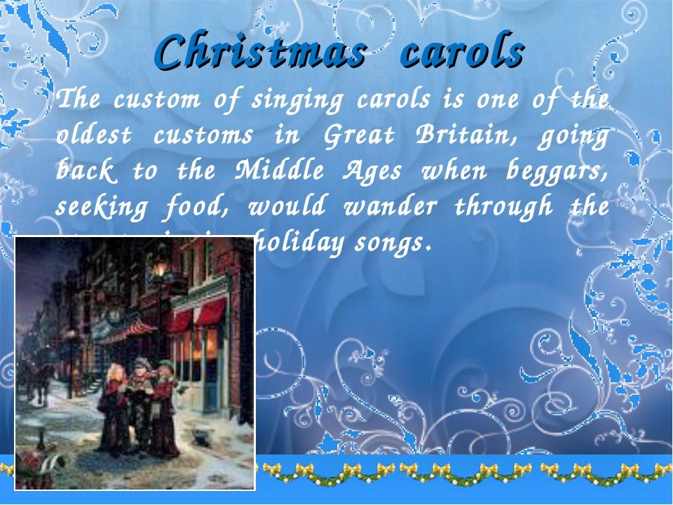 Christmas carols The custom of singing carols is one of the oldest customs i...