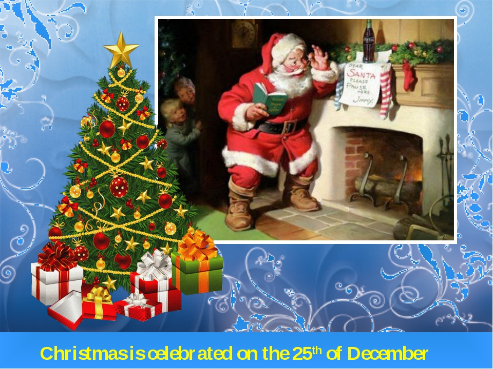 Christmas is celebrated on the 25th of December