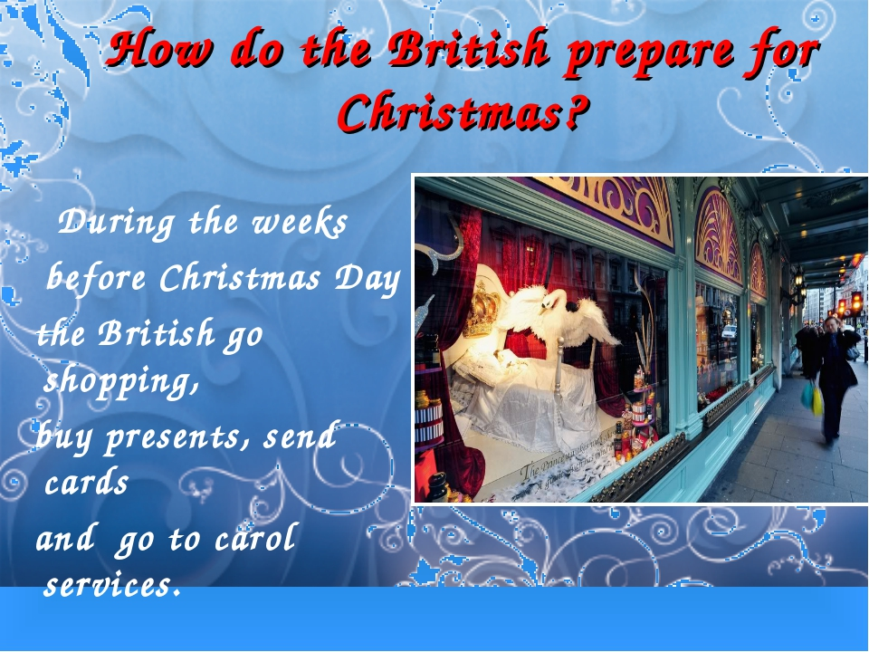 How do the British prepare for Christmas? During the weeks before Christmas D...