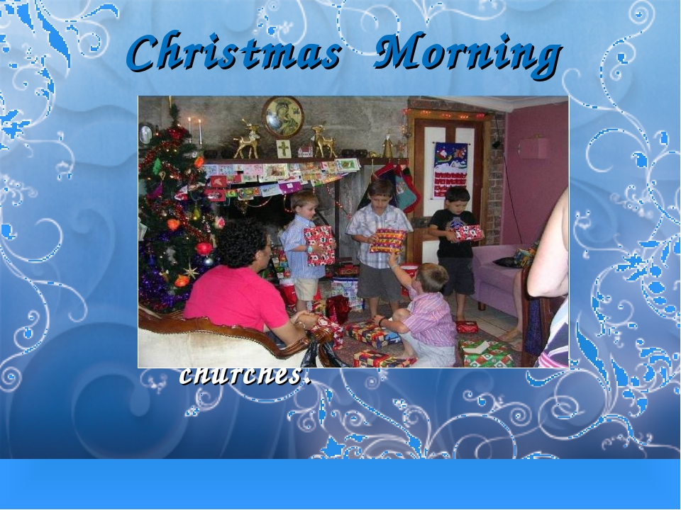 Christmas Morning On Christmas morning, English people open their presents an...