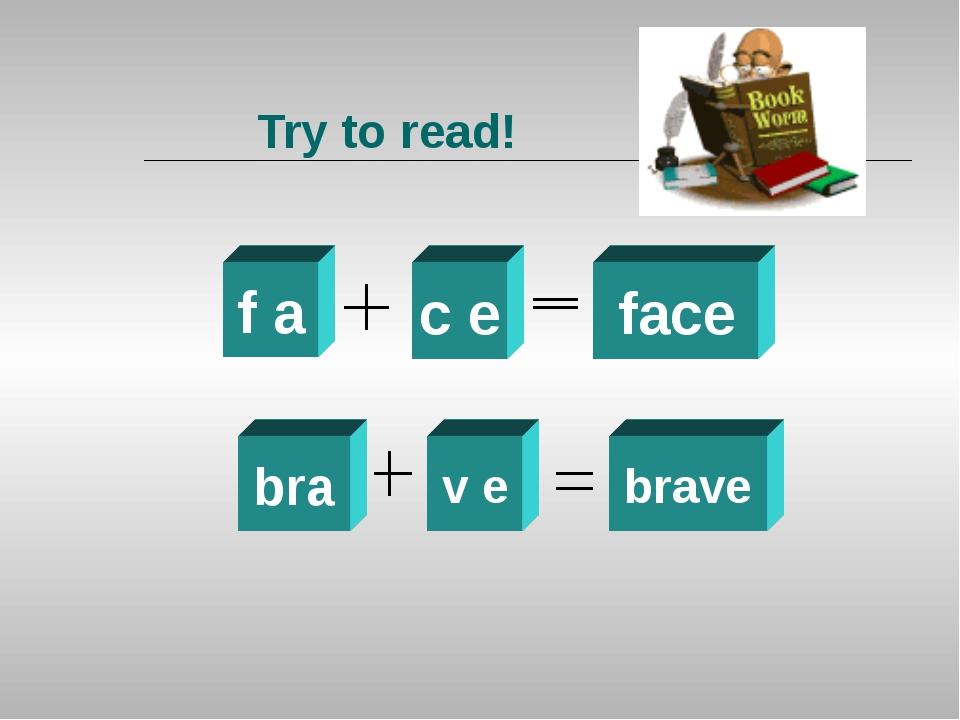 Try to read! f a c e face bra v e brave