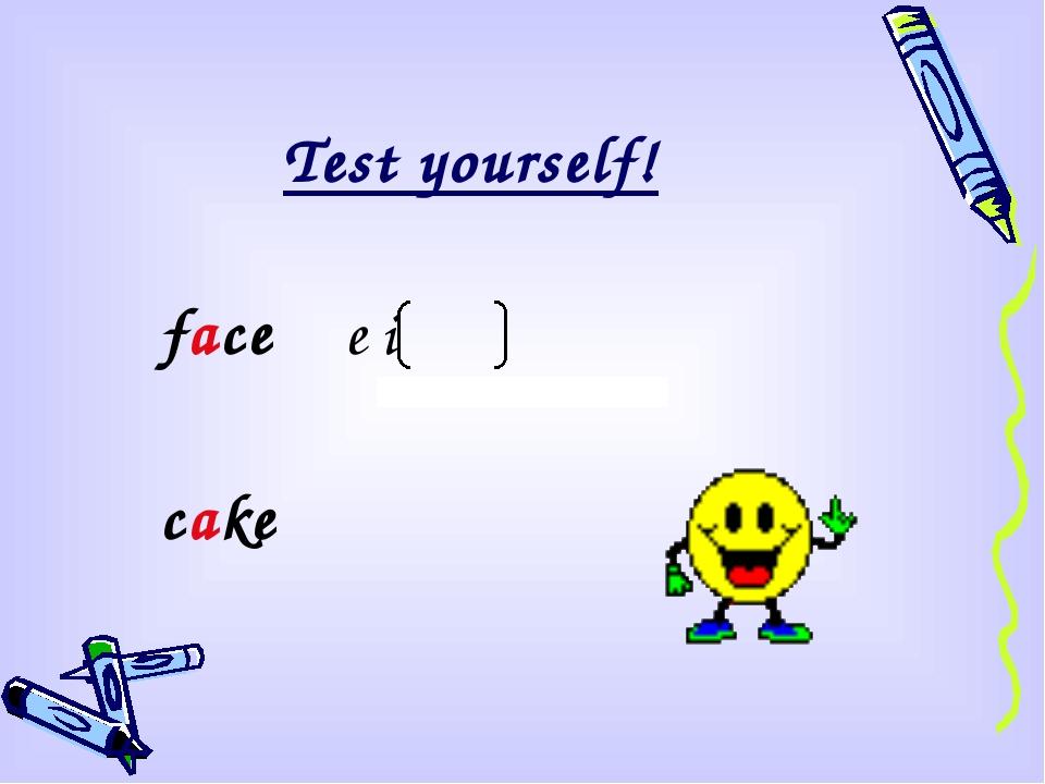 Test yourself! face e i cake