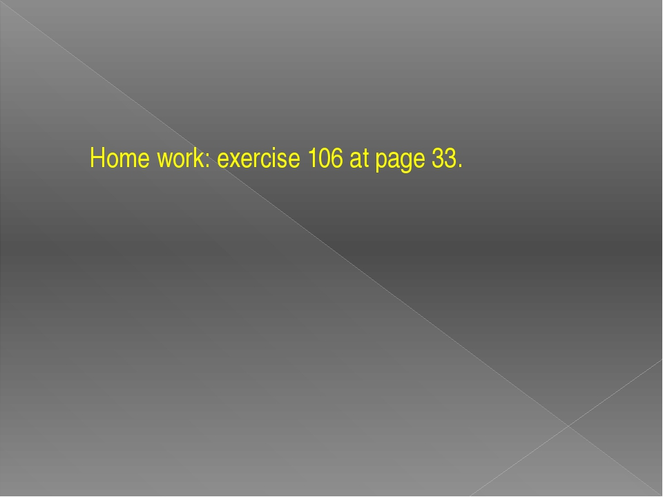 Home work: exercise 106 at page 33.