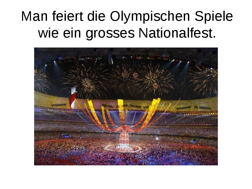 Man feiert die Olympischen Spiele wie ein grosses Nationalfest.