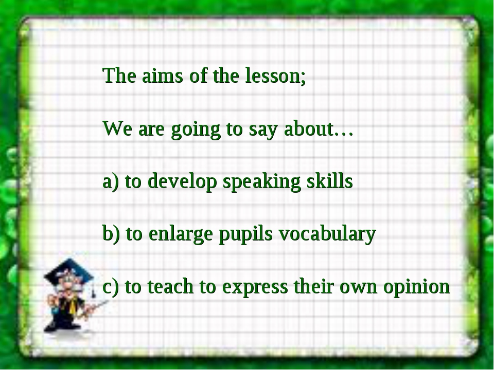 The aims of the lesson; We are going to say about… a) to develop speaking ski...