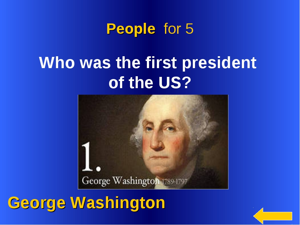 George Washington People for 5 Who was the first president of the US?