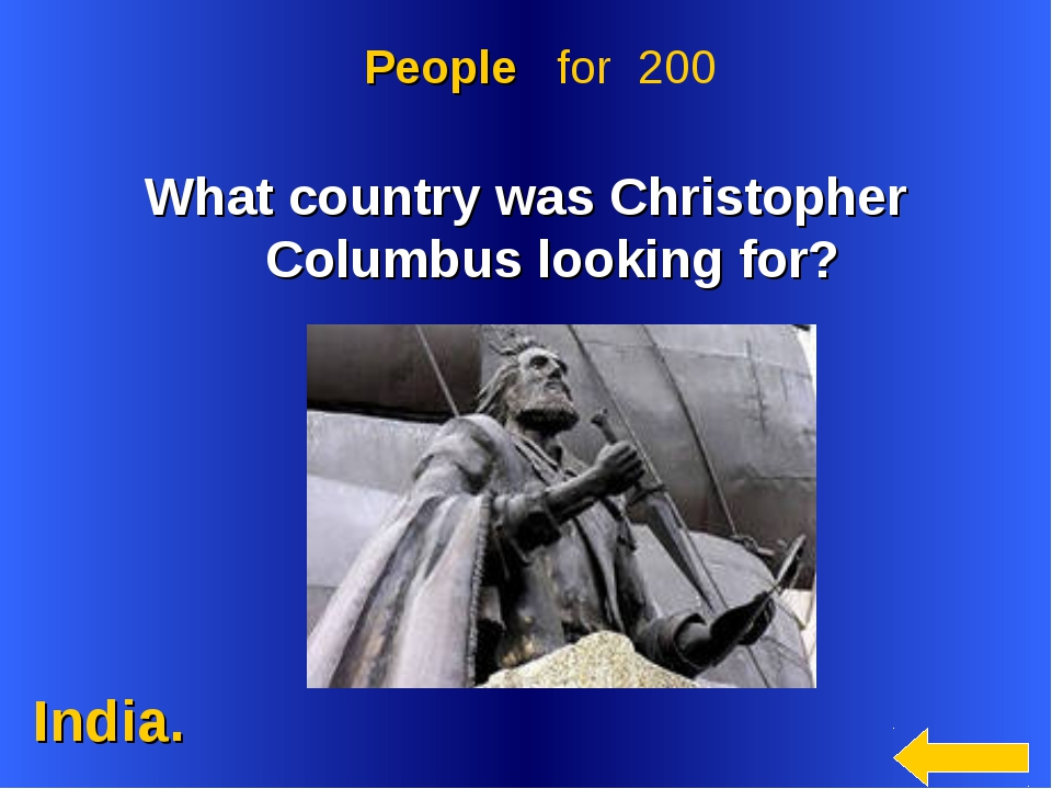 India. People for 200 What country was Christopher Columbus looking for?