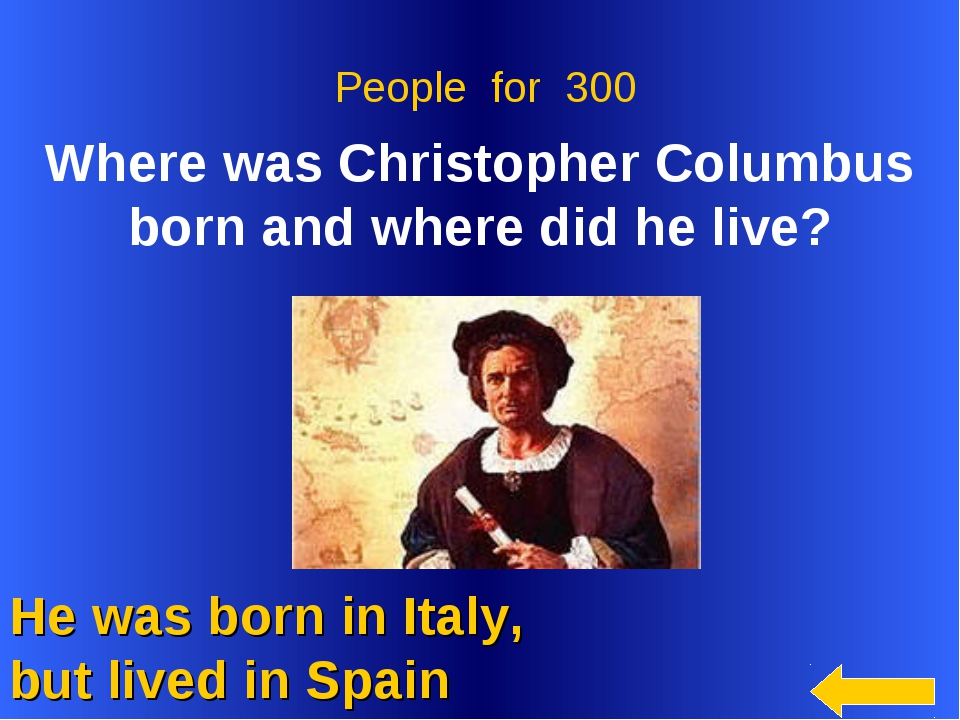 He was born in Italy, but lived in Spain People for 300 Where was Christophe...