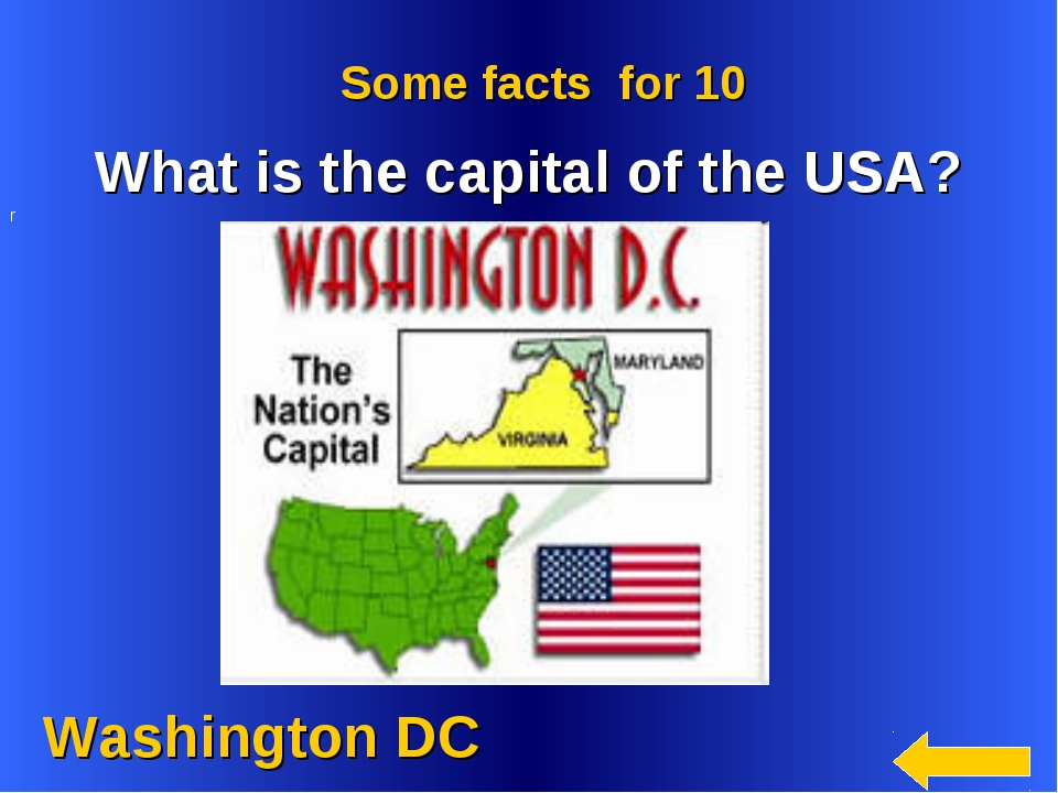 Washington DC Some facts for 10 What is the capital of the USA? r