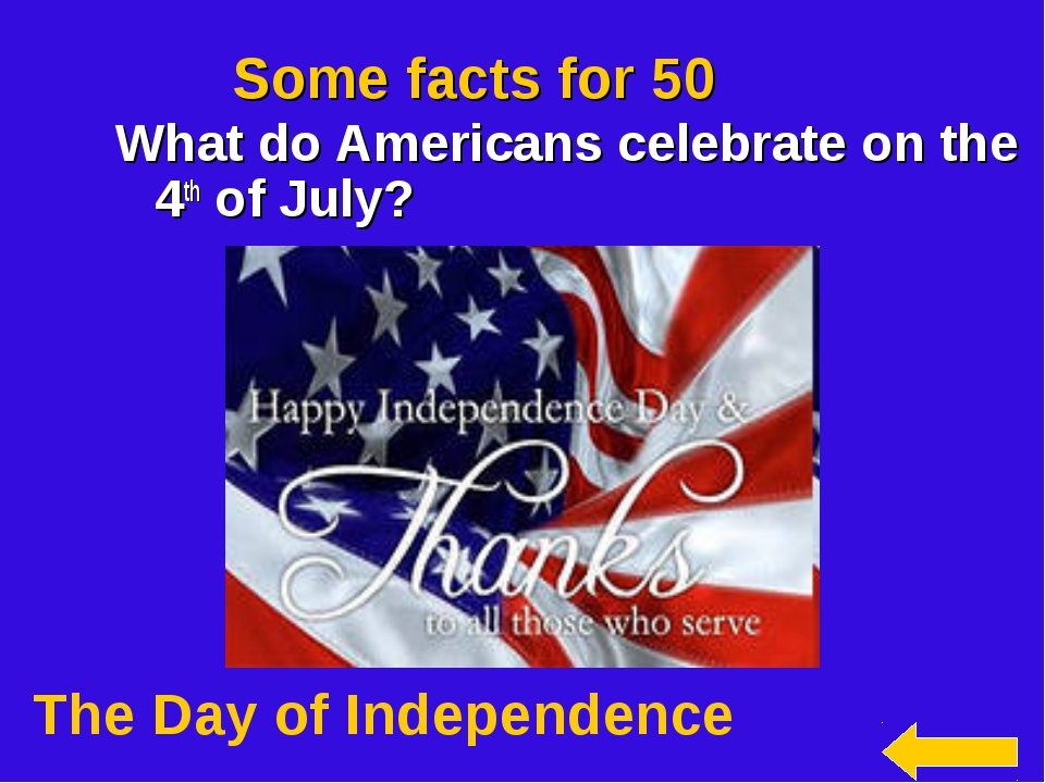 Some facts for 50 What do Americans celebrate on the 4th of July? The Day of...