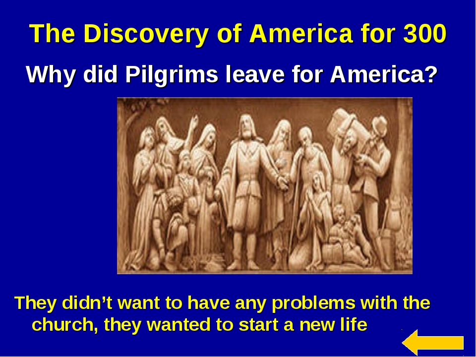 The Discovery of America for 300 Why did Pilgrims leave for America? They did...