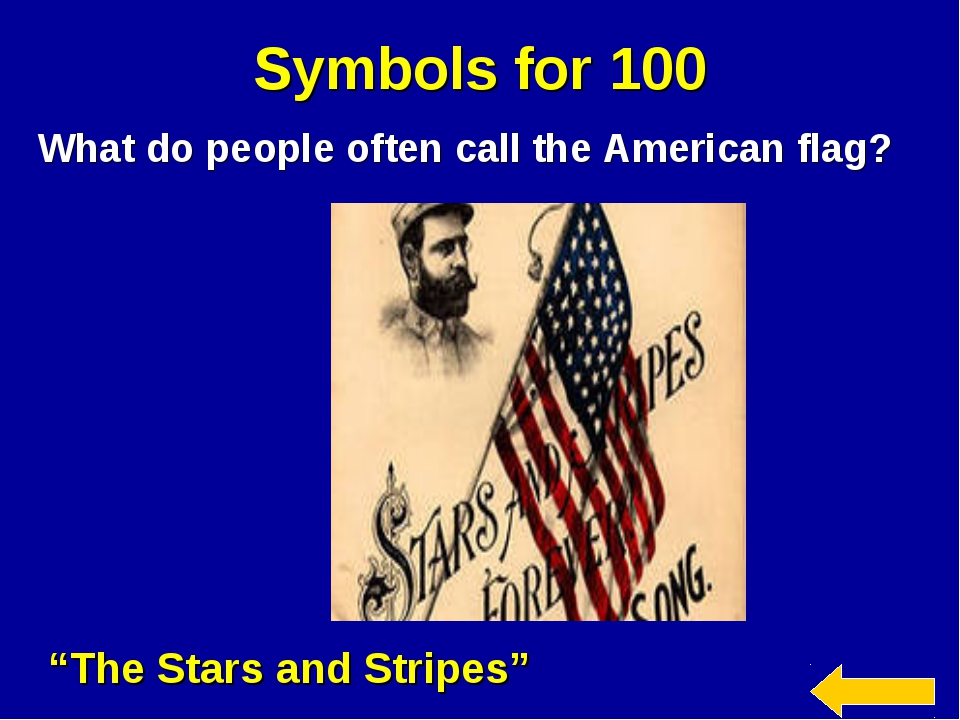 """Symbols for 100 What do people often call the American flag? """"The Stars and S..."""