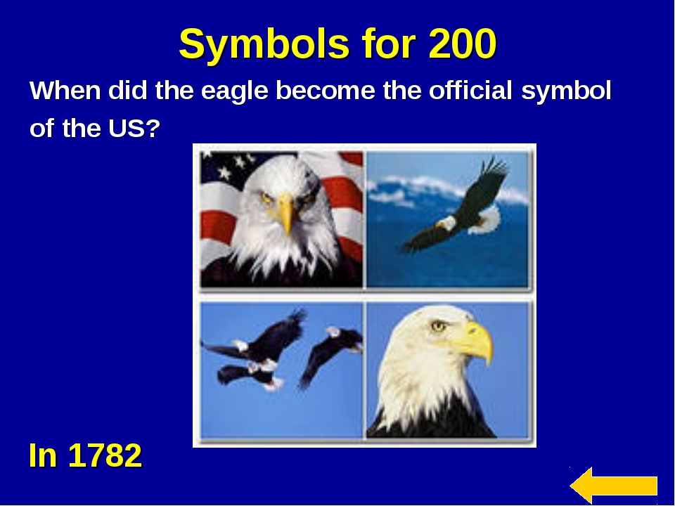 Symbols for 200 When did the eagle become the official symbol of the US? In 1...