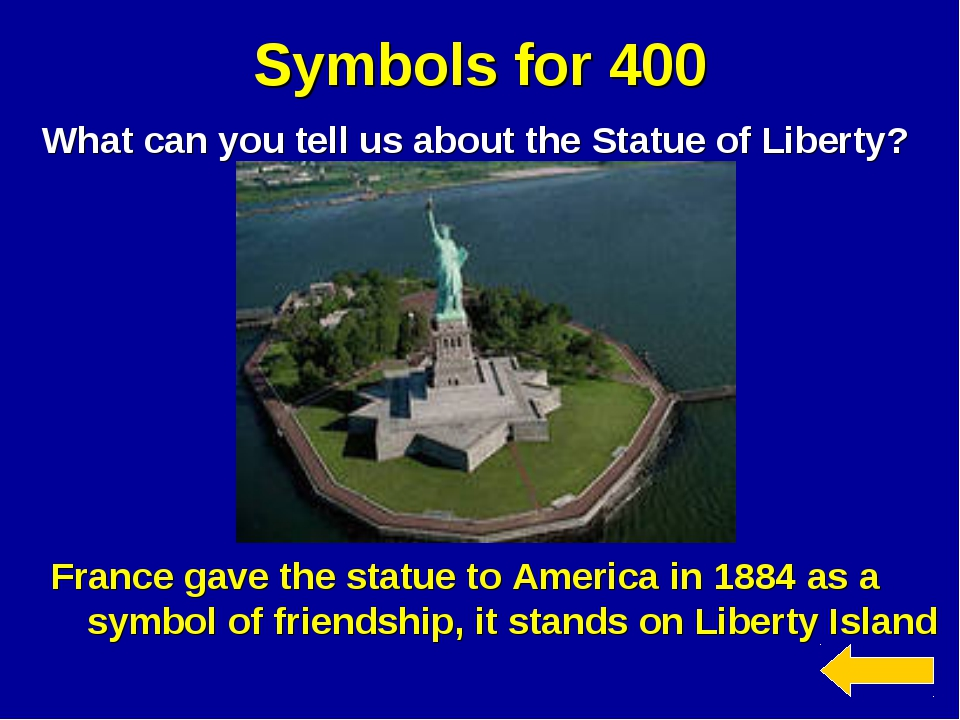 Symbols for 400 What can you tell us about the Statue of Liberty? France gave...