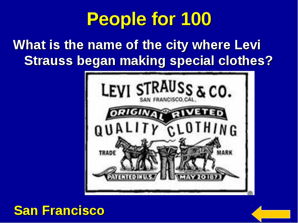 People for 100 What is the name of the city where Levi Strauss began making s...