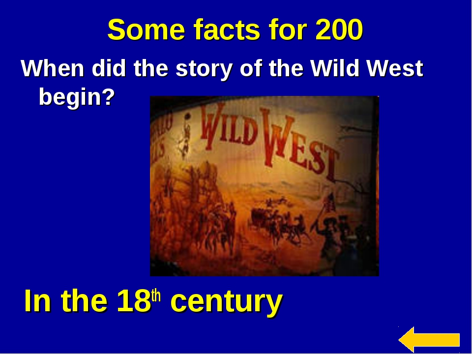 Some facts for 200 When did the story of the Wild West begin? In the 18th cen...