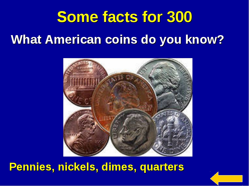 Some facts for 300 What American coins do you know? Pennies, nickels, dimes,...