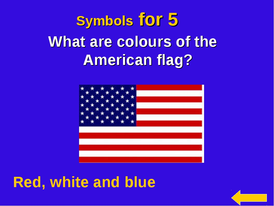Symbols for 5 What are colours of the American flag? Red, white and blue