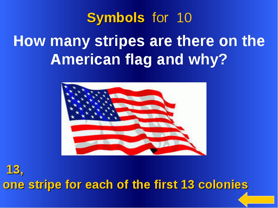 13, one stripe for each of the first 13 colonies Symbols for 10 How many str...