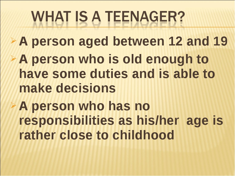A person aged between 12 and 19 A person who is old enough to have some dutie...