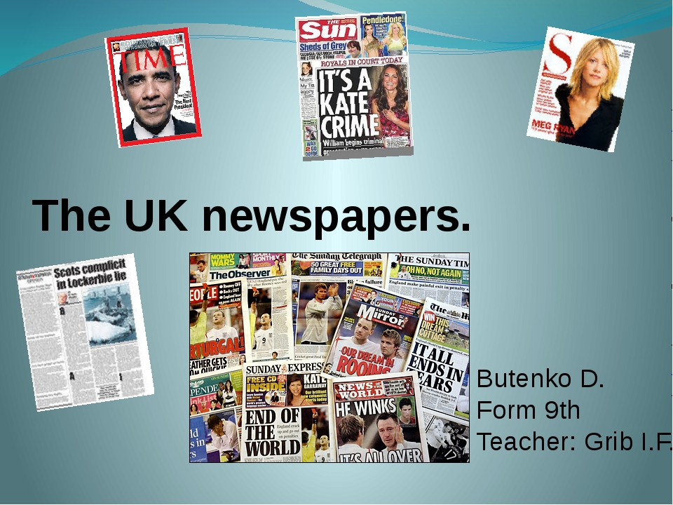 The UK newspapers. Butenko D. Form 9th Teacher: Grib I.F.