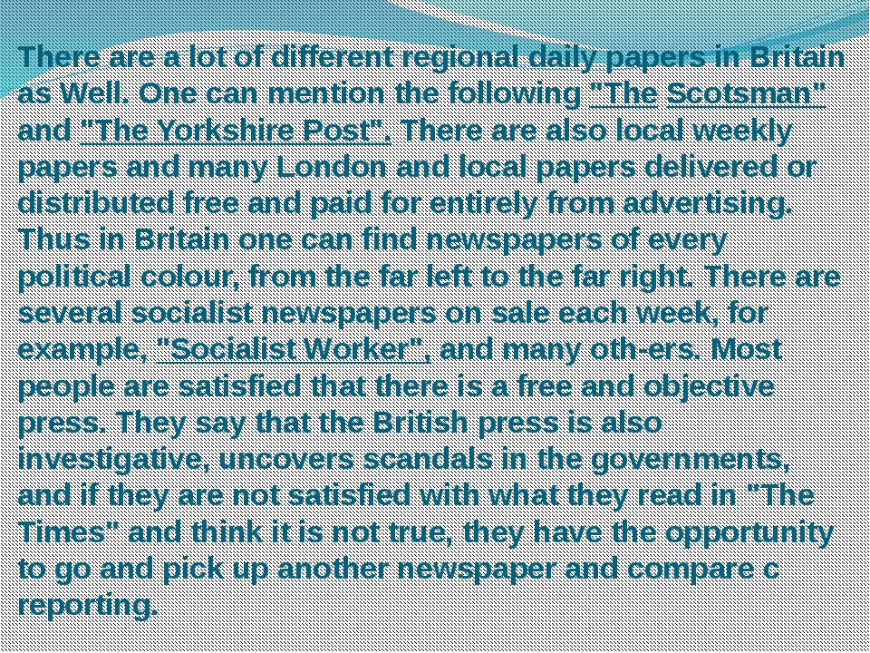 There are a lot of different regional daily papers in Britain as Well. One ca...