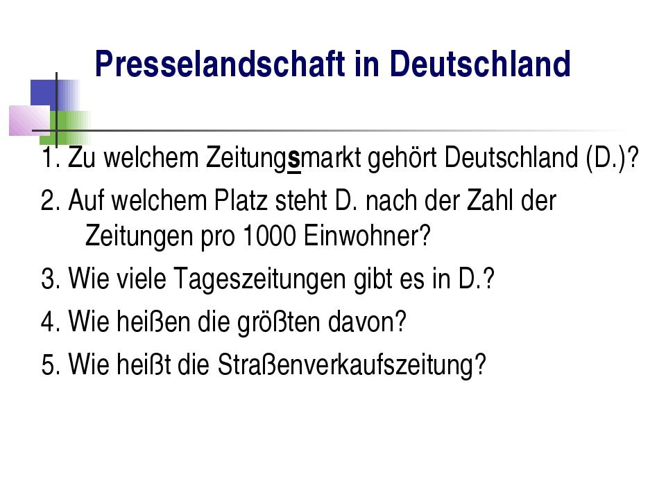 Presselandschaft in Deutschland 1. Zu welchem Zeitungsmarkt gehört Deutschlan...