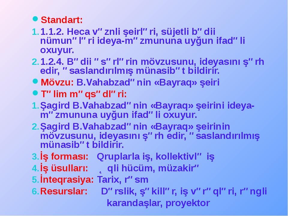 Standart: 1.1.2. Heca vəznli şeirləri, süjetli bədii nümunələri ideya-məzmunu...