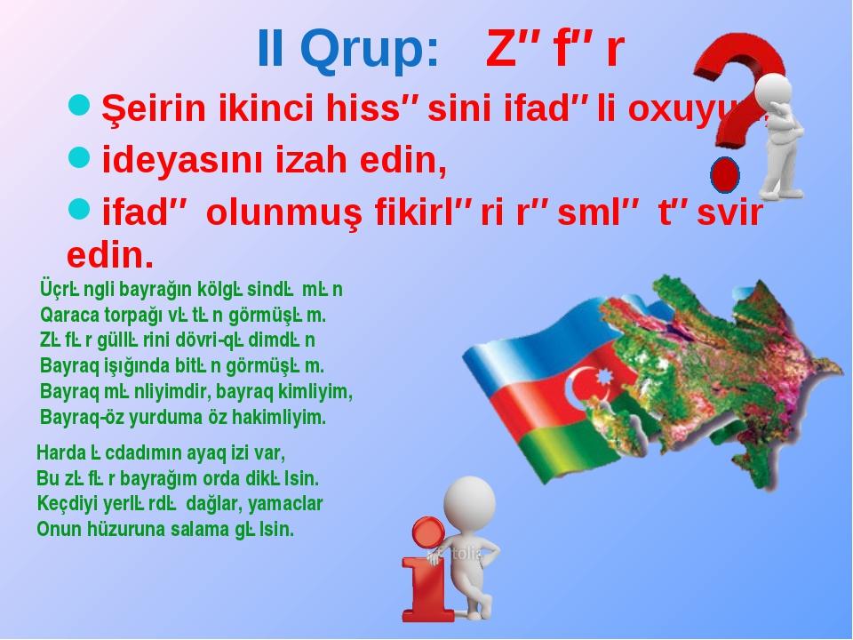 II Qrup: Zəfər Şeirin ikinci hissəsini ifadəli oxuyun, ideyasını izah edin, i...
