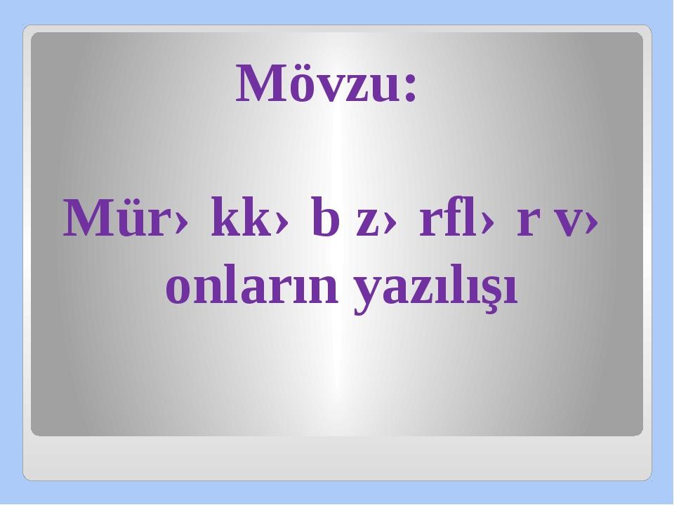Mövzu: Mürəkkəb zərflər və onların yazılışı