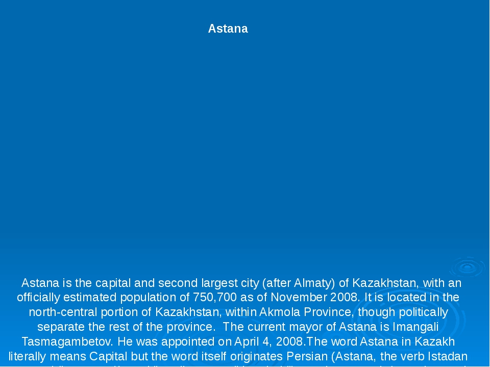 Astana is the capital and second largest city (after Almaty) of Kazakhstan,...