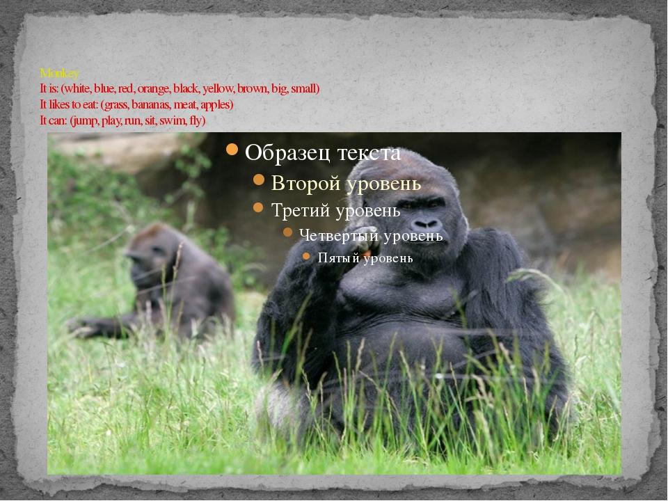 Monkey It is: (white, blue, red, orange, black, yellow, brown, big, small) I...