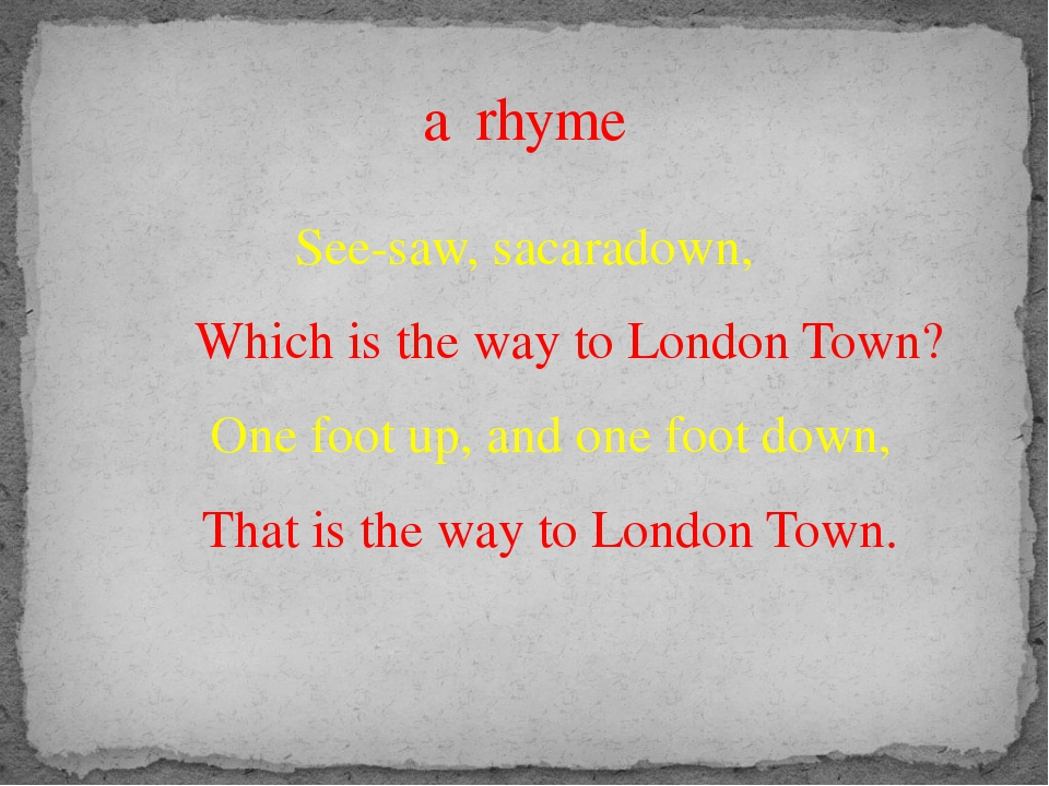 See-saw, sacaradown, Which is the way to London Town? One foot up, and one fo...