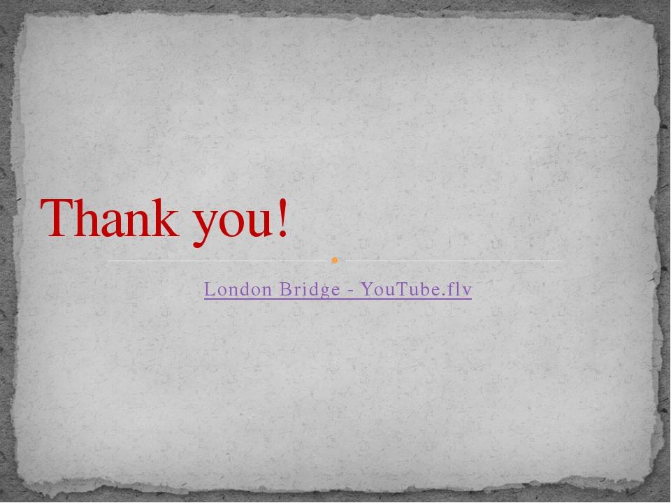 London Bridge - YouTube.flv Thank you!