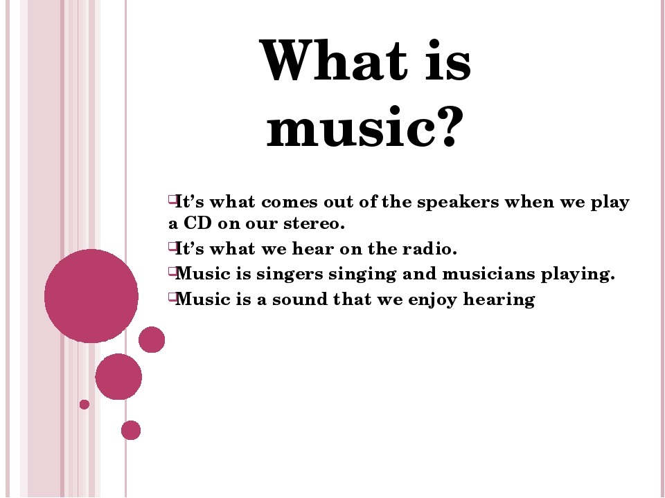 It's what comes out of the speakers when we play a CD on our stereo. It's wha...