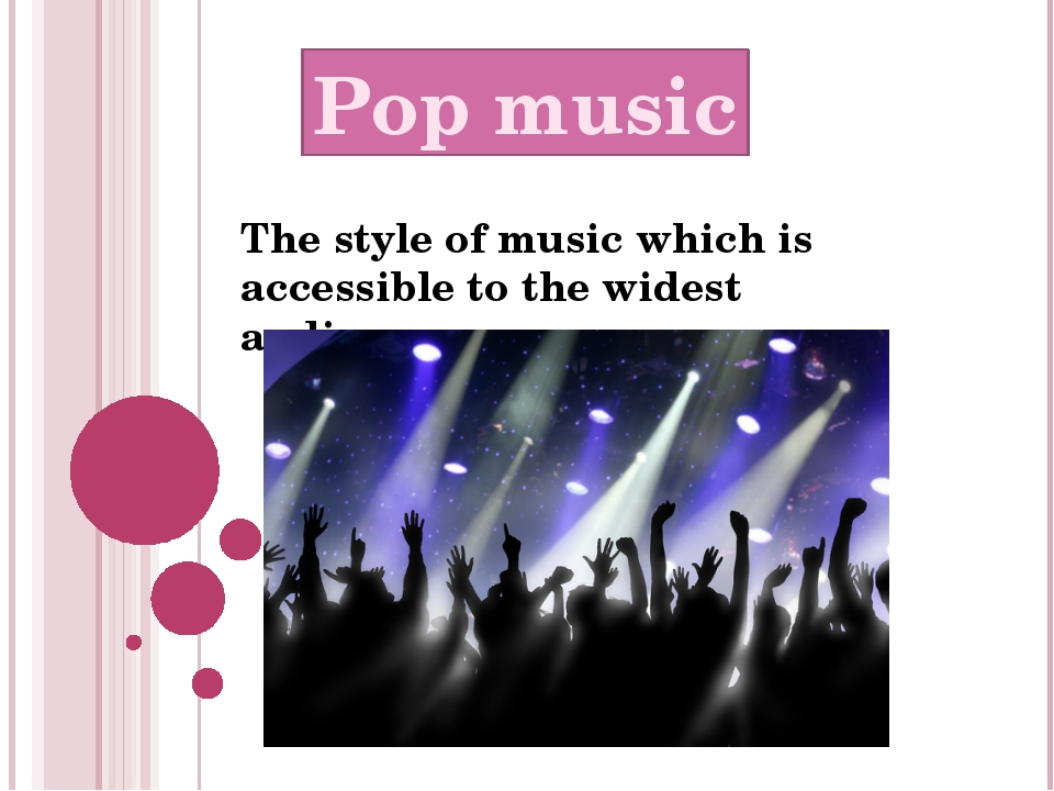 The style of music which is accessible to the widest audience Pop music