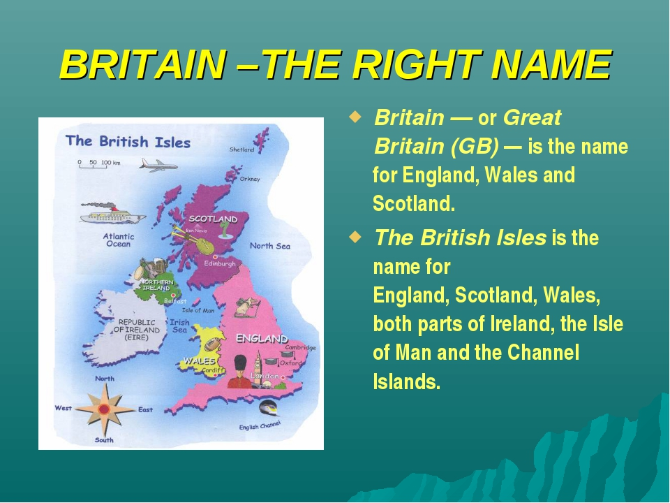 BRITAIN –THE RIGHT NAME Britain — or Great Britain (GB) — is the name for Eng...