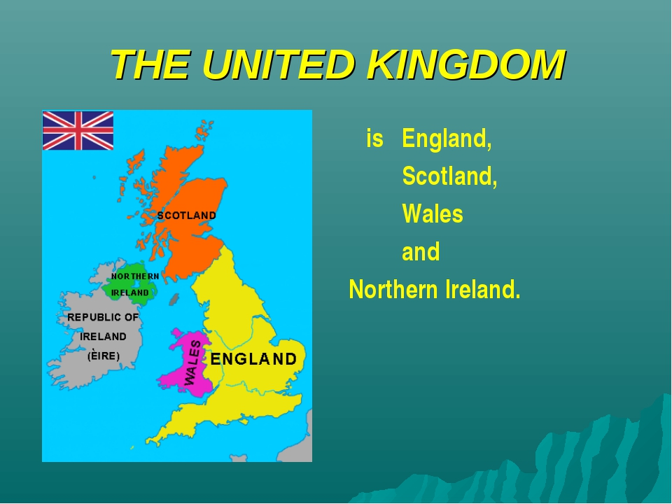 THE UNITED KINGDOM is England, Scotland, Wales and Northern Ireland.