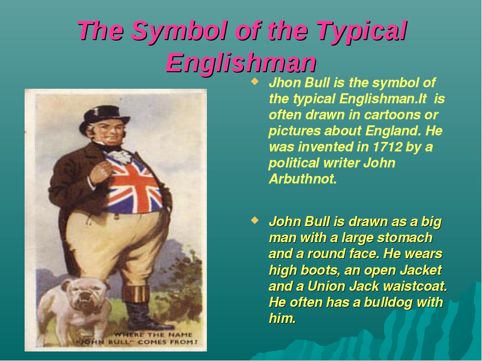 The Symbol of the Typical Englishman Jhon Bull is the symbol of the typical E...