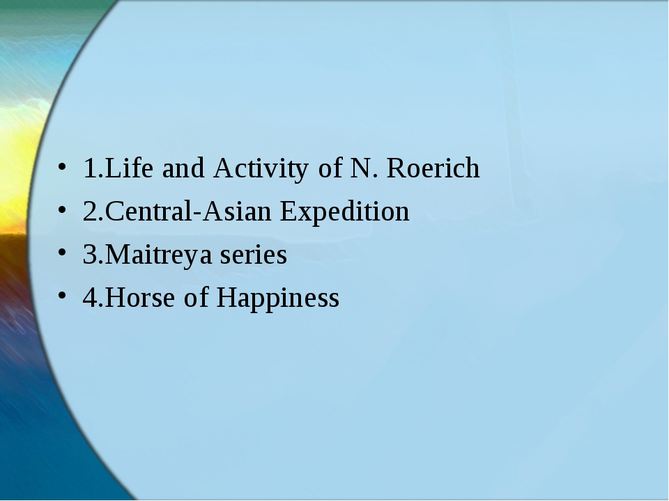 1.Life and Activity of N. Roerich 2.Central-Asian Expedition 3.Maitreya serie...