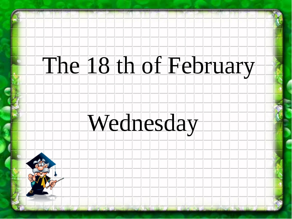 The 18 th of February Wednesday