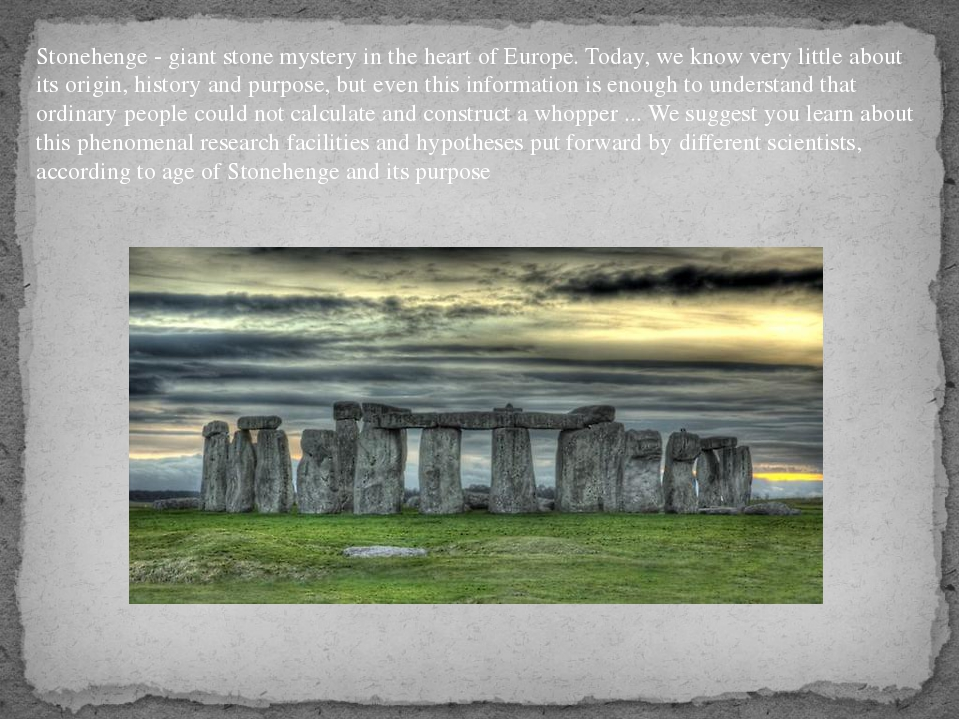 Stonehenge - giant stone mystery in the heart of Europe. Today, we know very...