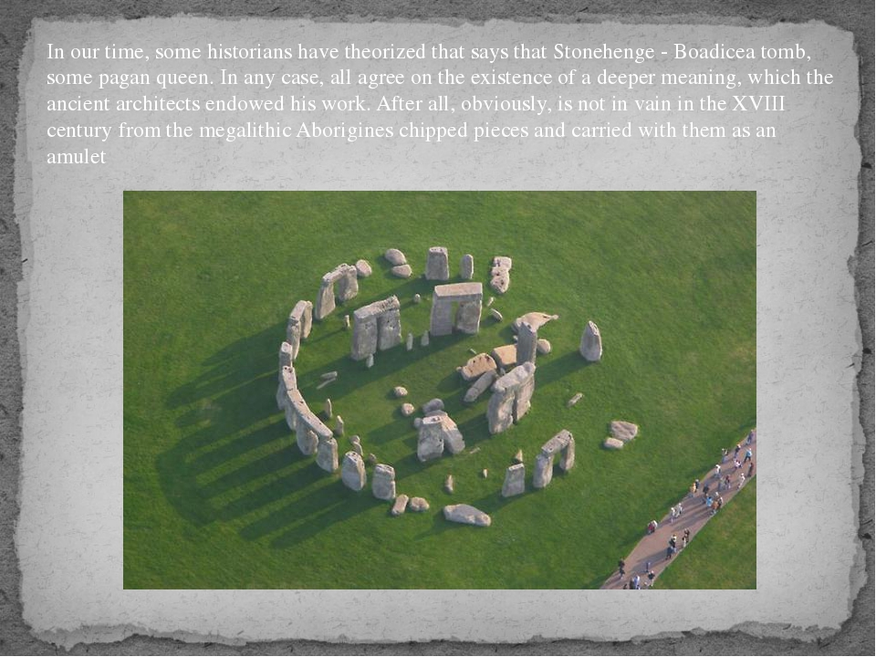 In our time, some historians have theorized that says that Stonehenge - Boadi...