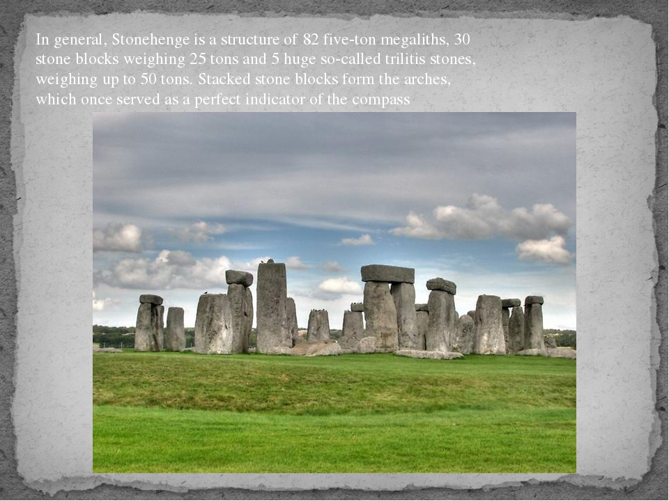 In general, Stonehenge is a structure of 82 five-ton megaliths, 30 stone bloc...
