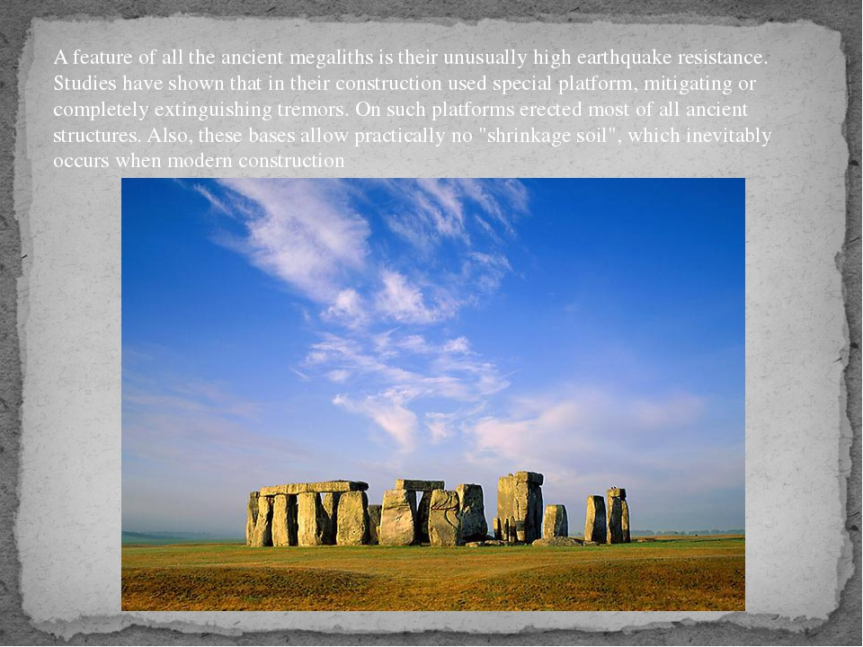 A feature of all the ancient megaliths is their unusually high earthquake res...