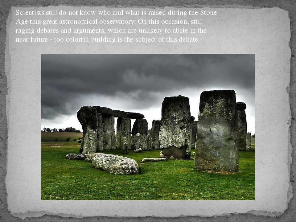 Scientists still do not know who and what is raised during the Stone Age this...