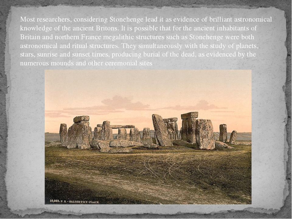 Most researchers, considering Stonehenge lead it as evidence of brilliant ast...